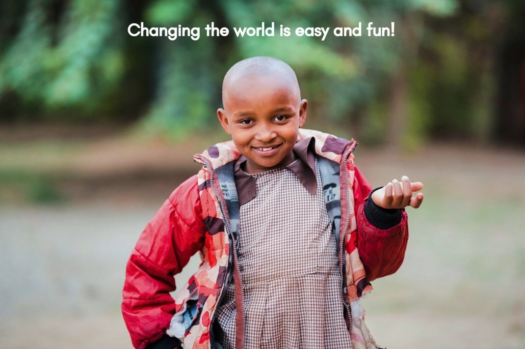 Changing the World is Easy and Fun